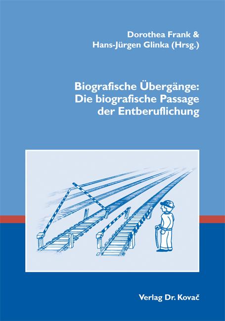 Cover: Biografische Übergänge: Die biografische Passage der Entberuflichung