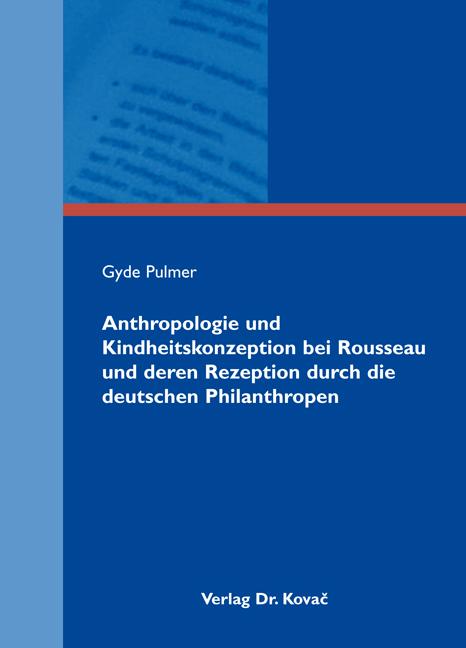Cover: Anthropologie und Kindheitskonzeption bei Rousseau und deren Rezeption durch die deutschen Philanthropen