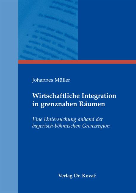 Cover: Wirtschaftliche Integration in grenznahen Räumen