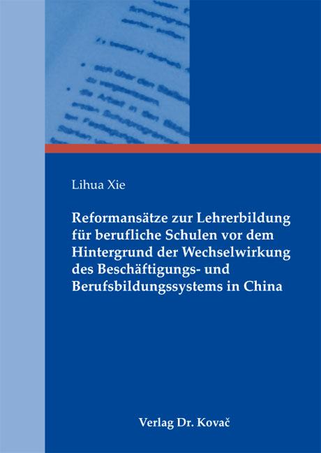Cover: Reformansätze zur Lehrerbildung für berufliche Schulen vor dem Hintergrund der Wechselwirkung des Beschäftigungs- und Berufsbildungssystems in China