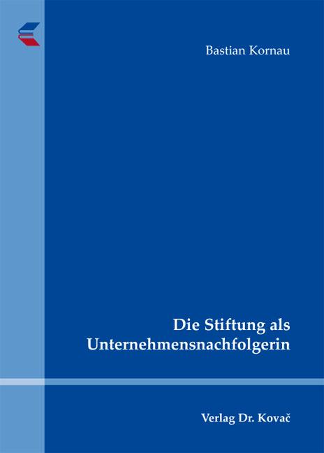Cover: Die Stiftung als Unternehmensnachfolgerin
