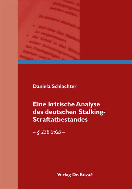 Cover: Eine kritische Analyse des deutschen Stalking-Straftatbestandes