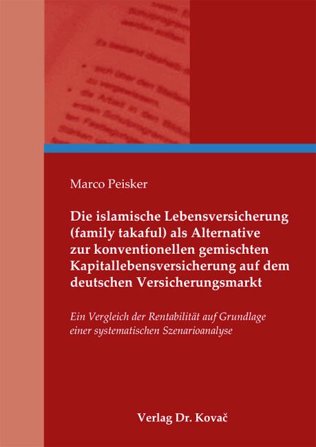 Cover: Die islamische Lebensversicherung (family takaful) als Alternative zur konventionellen gemischten Kapitallebensversicherung auf dem deutschen Versicherungsmarkt