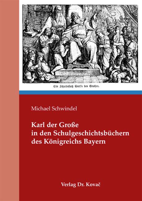 Cover: Karl der Große in den Schulgeschichtsbüchern des Königreichs Bayern
