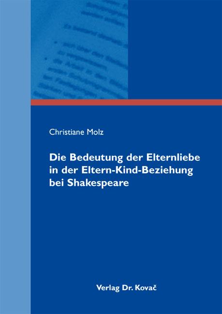 Cover: Die Bedeutung der Elternliebe in der Eltern-Kind-Beziehung bei Shakespeare