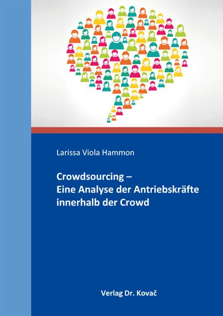 Cover: Crowdsourcing – Eine Analyse der Antriebskräfte innerhalb der Crowd