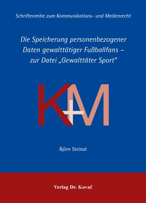 """Cover: Die Speicherung personenbezogener Daten gewalttätiger Fußballfans – zur Datei """"Gewalttäter Sport"""""""