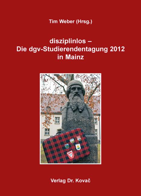 Cover: disziplinlos – Die dgv-Studierendentagung 2012 in Mainz