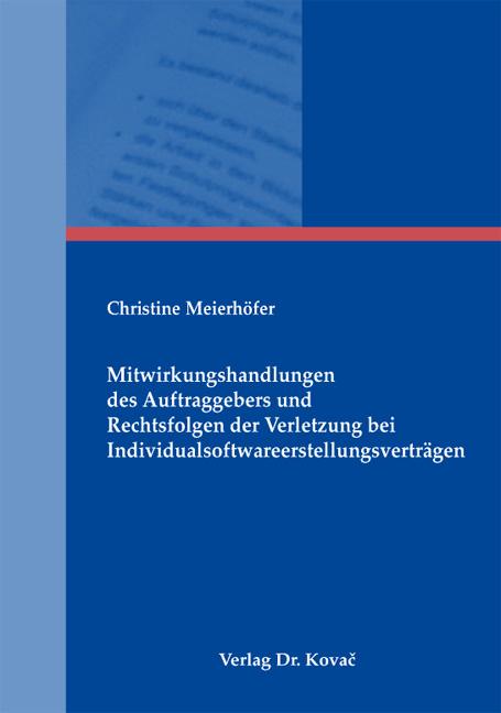 Cover: Mitwirkungshandlungen des Auftraggebers und Rechtsfolgen der Verletzung bei Individualsoftwareerstellungsverträgen
