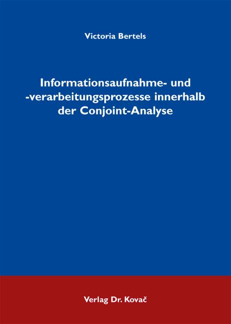 Cover: Informationsaufnahme- und -verarbeitungsprozesse innerhalb der Conjoint-Analyse
