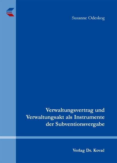Cover: Verwaltungsvertrag und Verwaltungsakt als Instrumente der Subventionsvergabe