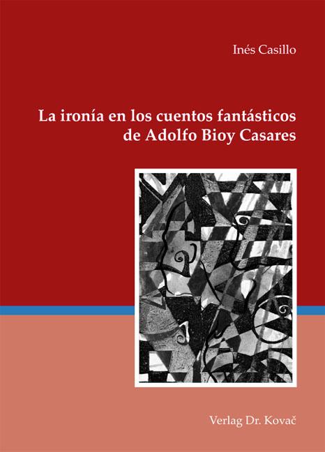 Cover: La ironía en los cuentos fantásticos de Adolfo Bioy Casares