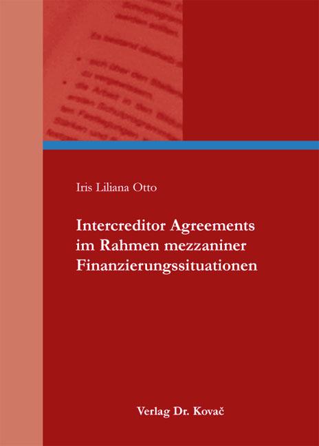 Cover: Intercreditor Agreements im Rahmen mezzaniner Finanzierungssituationen