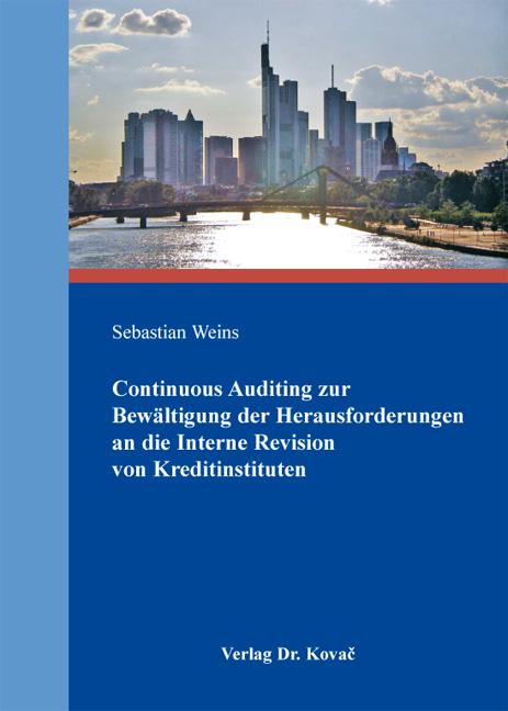 Cover: Continuous Auditing zur Bewältigung der Herausforderungen an die Interne Revision von Kreditinstituten