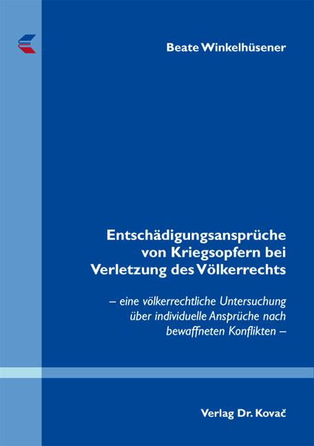 Cover: Entschädigungsansprüche von Kriegsopfern bei Verletzung des Völkerrechts
