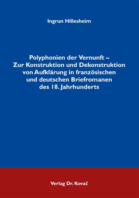 Cover: Polyphonien der Vernunft – Zur Konstruktion und Dekonstruktion von Aufklärung in französischen und deutschen Briefromanen des 18. Jahrhunderts