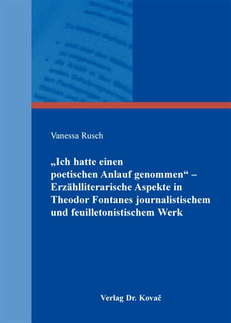 """Cover: """"Ich hatte einen poetischen Anlauf genommen"""" – Erzählliterarische Aspekte in Theodor Fontanes journalistischem und feuilletonistischem Werk"""