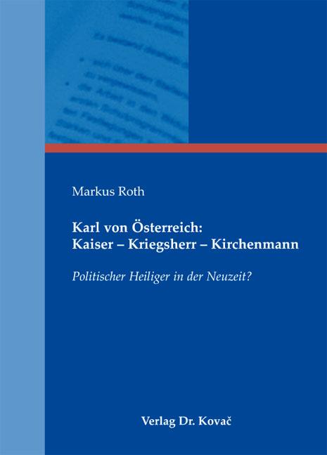 Cover: Karl von Österreich: Kaiser – Kriegsherr – Kirchenmann