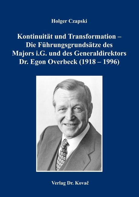 Cover: Kontinuität und Transformation – Die Führungsgrundsätze des Majors i.G. und des Generaldirektors Dr. Egon Overbeck (1918 – 1996)