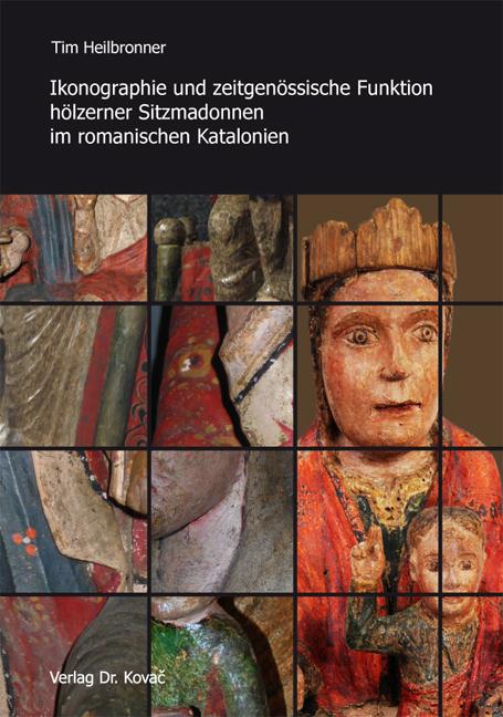 Cover: Ikonographie und zeitgenössische Funktion hölzerner Sitzmadonnen im romanischen Katalonien