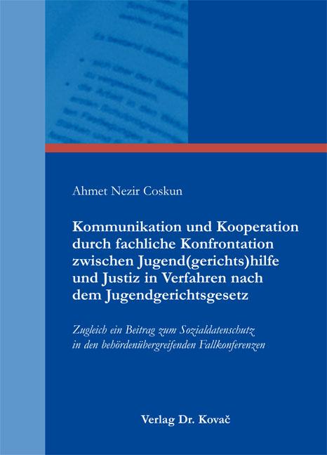 Cover: Kommunikation und Kooperation durch fachliche Konfrontation zwischen Jugend(gerichts)hilfe und Justiz in Verfahren nach dem Jugendgerichtsgesetz