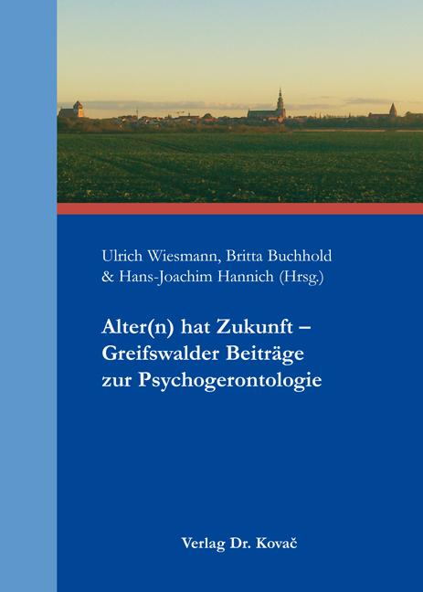 Cover: Alter(n) hat Zukunft – Greifswalder Beiträge zur Psychogerontologie