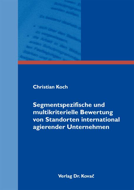Cover: Segmentspezifische und multikriterielle Bewertung von Standorten international agierender Unternehmen