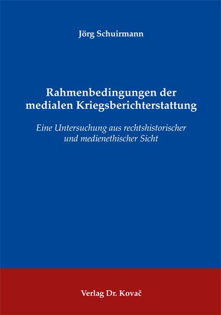 Cover: Rahmenbedingungen der medialen Kriegsberichterstattung