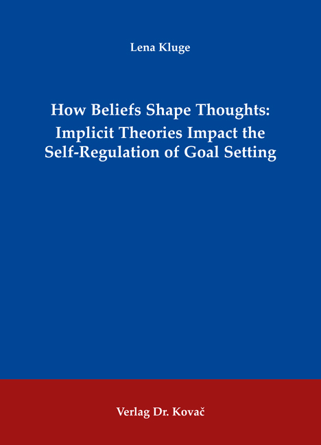 Cover: How Beliefs Shape Thoughts: Implicit Theories Impact the Self-Regulation of Goal Setting