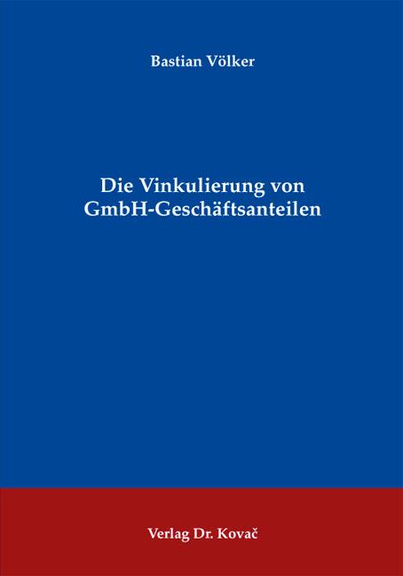 Cover: Die Vinkulierung von GmbH-Geschäftsanteilen