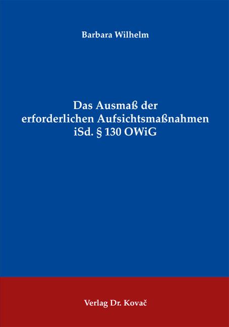 Cover: Das Ausmaß der erforderlichen Aufsichtsmaßnahmen iSd. § 130 OWiG
