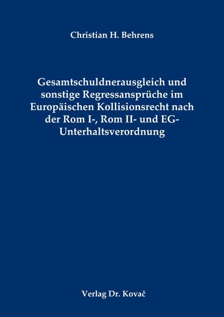 Cover: Gesamtschuldnerausgleich und sonstige Regressansprüche im Europäischen Kollisionsrecht nach der Rom I-, Rom II- und EG-Unterhaltsverordnung