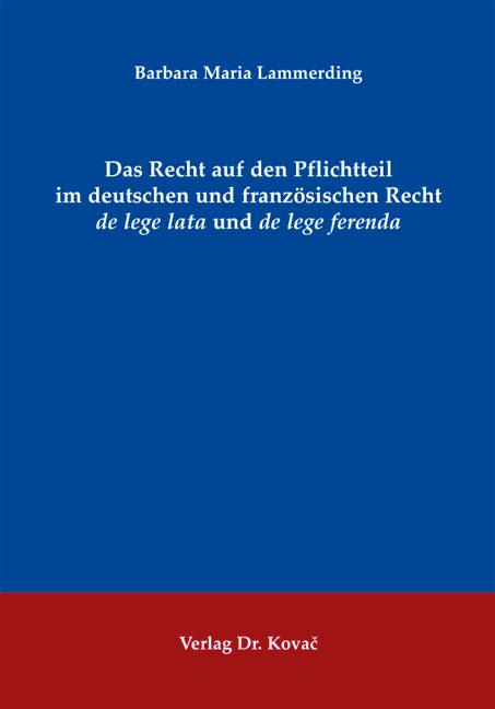 Cover: Das Recht auf den Pflichtteil im deutschen und französischen Recht de lege lata und de lege ferenda