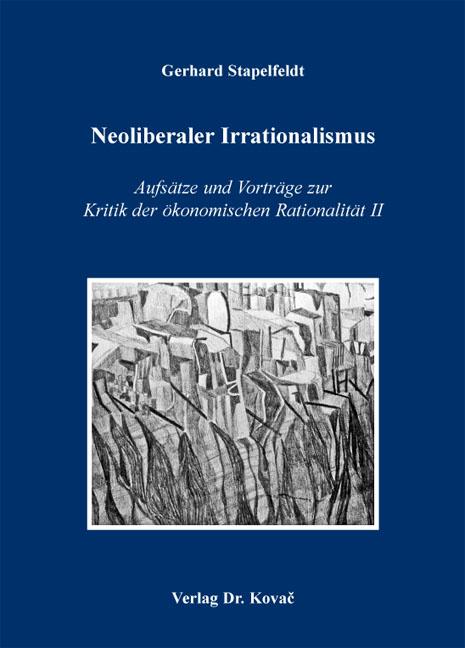 Cover: Neoliberaler Irrationalismus