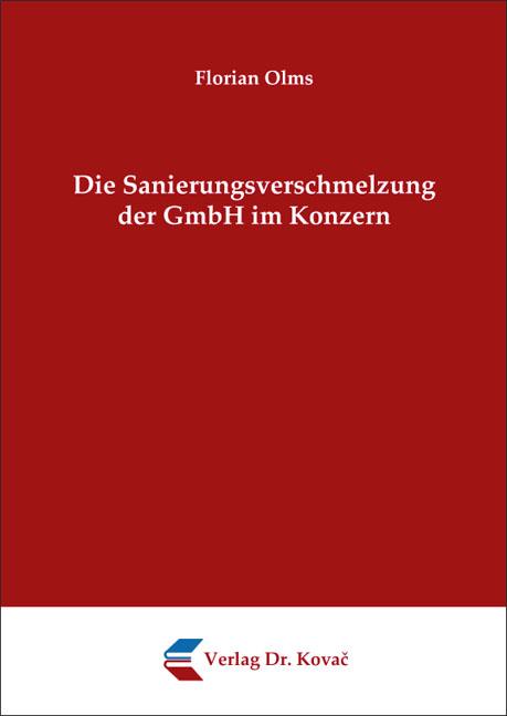 Cover: Die Sanierungsverschmelzung der GmbH im Konzern