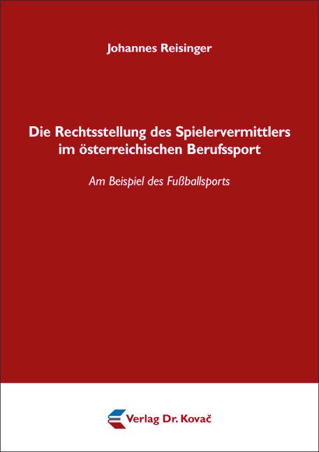 Cover: Die Rechtsstellung des Spielervermittlers im österreichischen Berufssport