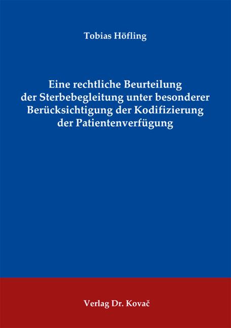 Cover: Eine rechtliche Beurteilung der Sterbebegleitung unter besonderer Berücksichtigung der Kodifizierung der Patientenverfügung