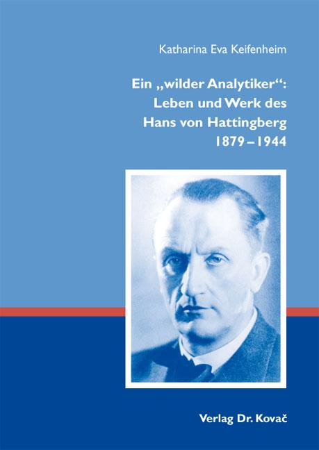 """Cover: Ein """"wilder Analytiker"""": Leben und Werk des HansvonHattingberg 1879–1944"""