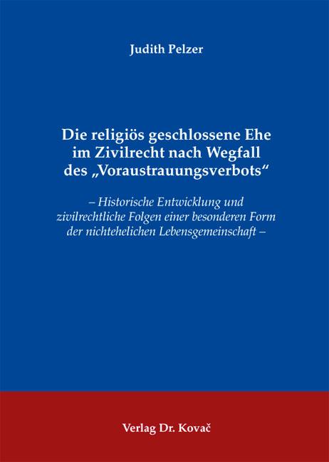 """Cover: Die religiös geschlossene Ehe im Zivilrecht nach Wegfall des """"Voraustrauungsverbots"""""""