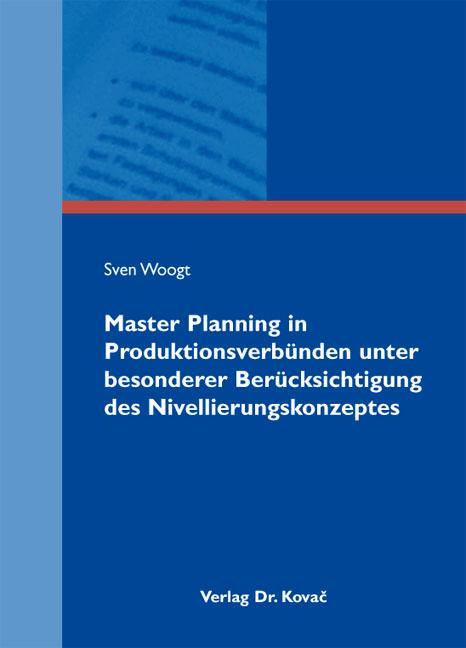 Cover: Master Planning in Produktionsverbünden unter besonderer Berücksichtigung des Nivellierungskonzeptes