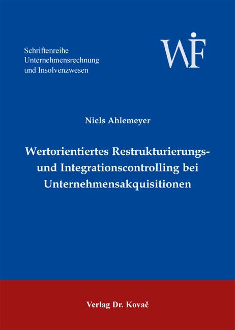 Cover: Wertorientiertes Restrukturierungs- und Integrationscontrolling bei Unternehmensakquisitionen