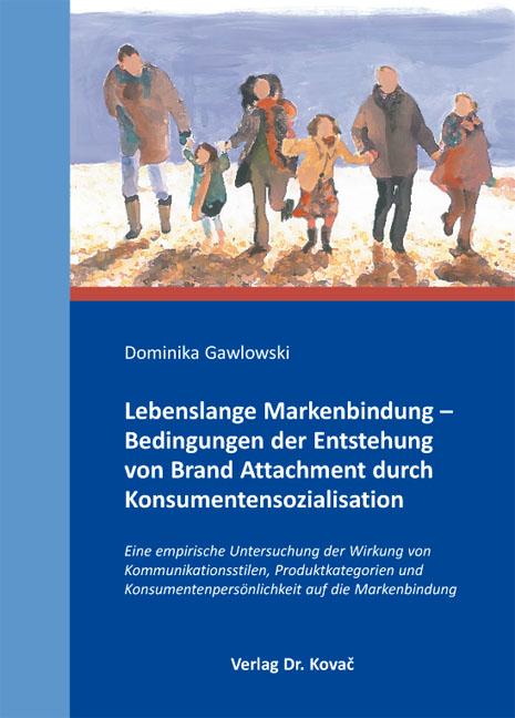 Cover: Lebenslange Markenbindung – Bedingungen der Entstehung von Brand Attachment durch Konsumentensozialisation