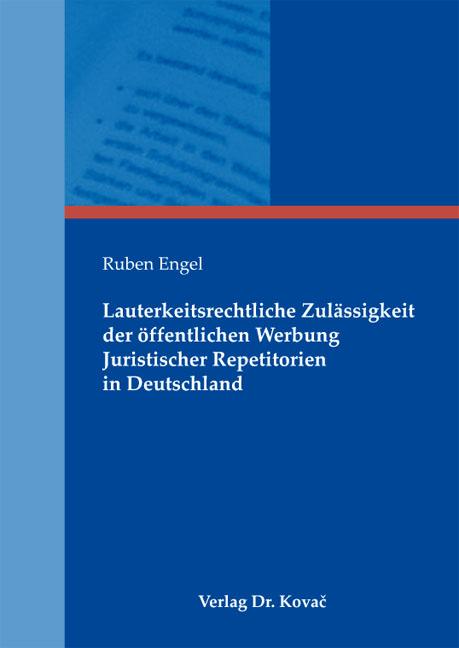 Cover: Lauterkeitsrechtliche Zulässigkeit der öffentlichen Werbung Juristischer Repetitorien in Deutschland