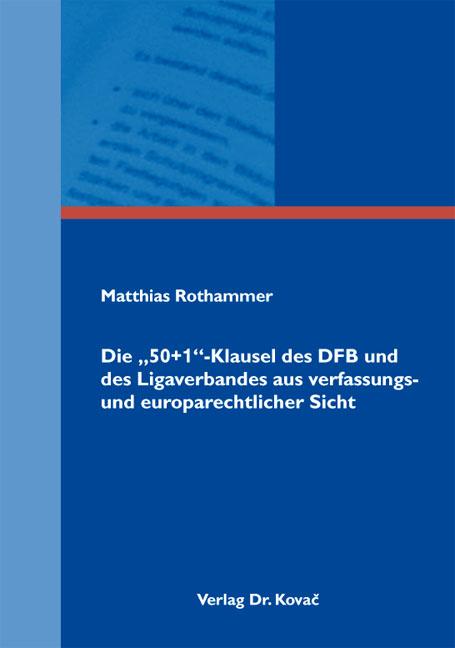 """Cover: Die """"50+1""""-Klausel des DFB und des Ligaverbandes aus verfassungs- und europarechtlicher Sicht"""