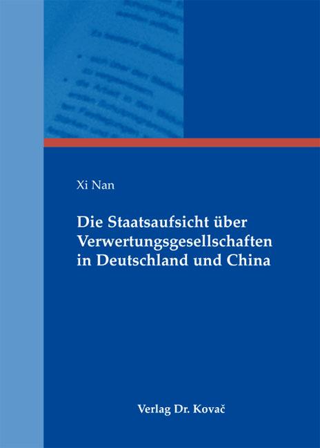 Cover: Die Staatsaufsicht über Verwertungsgesellschaften in Deutschland und China