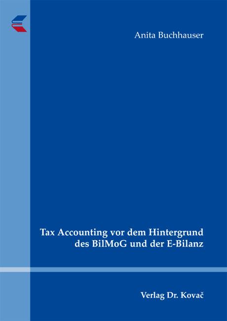 Cover: Tax Accounting vor dem Hintergrund des BilMoG und der E-Bilanz