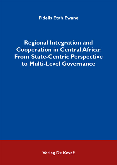 Cover: Regional Integration and Cooperation in Central Africa: From State-Centric Perspective to Multi-Level Governance