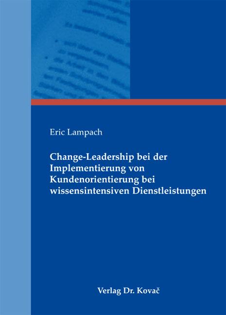 Cover: Change-Leadership bei der Implementierung von Kundenorientierung bei wissensintensiven Dienstleistungen