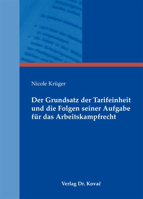 Cover: Der Grundsatz der Tarifeinheit und die Folgen seiner Aufgabe für das Arbeitskampfrecht