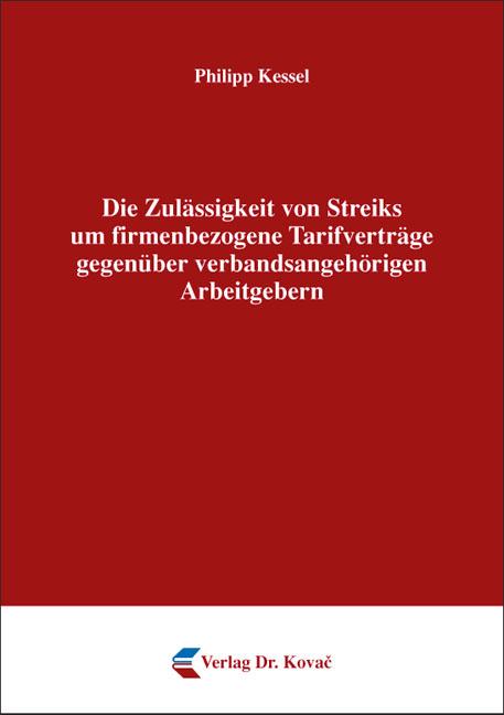 Cover: Die Zulässigkeit von Streiks um firmenbezogene Tarifverträge gegenüber verbandsangehörigen Arbeitgebern